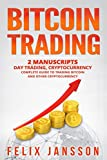 Bitcoin Trading: 2 Manuscripts - Day Trading and Cryptocurrency - Guide to Trading, Investing, and Mining Bitcoin and more