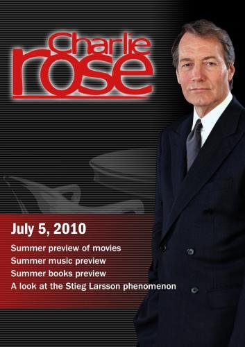 Charlie Rose - Summer preview of movies / Summer music preview / Summer books preview / Stieg Larsson phenomenon (July 5, 2010)