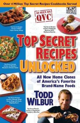Top Secret Recipes Unlocked: All New Home Clones of America's Favorite Brand-Name Foods by Todd Wilbur