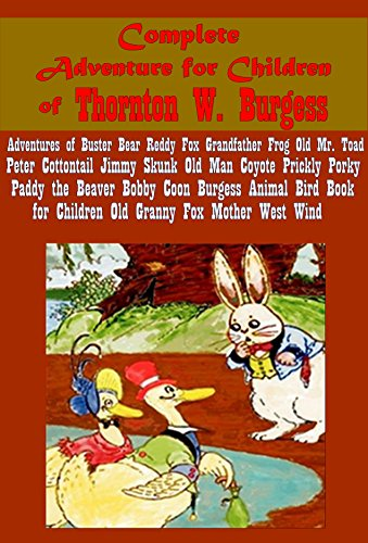 Thornton W. Burgess 37- Animal Bird Book for Children Adventures of Buster Bear Grandfather Frog Reddy Fox Peter Cottontail Jerry Muskrat Old Mr. Toad Old Mother West Wind Why Stories Blacky the (Buster Bear)