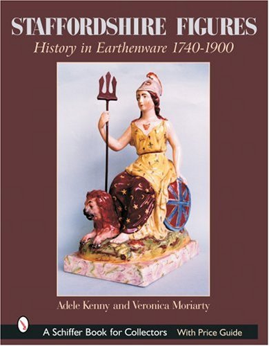 Staffordshire Figures: History in Earthenware, 1740-1900 (A Schiffer Book for Collectors)