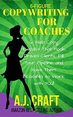 6-Figure Copywriting for Coaches: 6 Web Copy Tweaks That Hook Dream Clients, Fill Your Pipeline and Have Them BEGGING to Work with YOU! (Master Your Message Book 3)