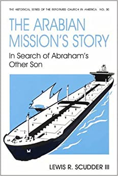 Book Arabian Missions Story: In Search of Abraham's Other Son / by Lewis R. Scudder, III. (Historical Series of the Reformed Church in America)