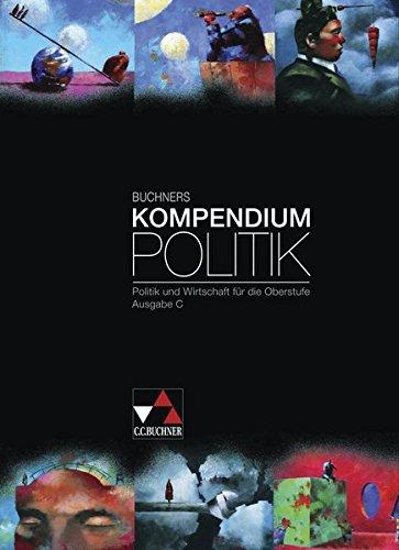 Buchners Kompendium Politik / Politik und Wirtschaft für die Oberstufe: Buchners Kompendium Politik / Buchners Kompendium Politik – Ausgabe C: Politik und Wirtschaft für die Oberstufe