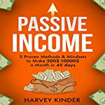 Passive Income: 5 Proven Methods & Mindsets to Make $500-$10000 a Months in 45 Days | Harvey Kinder