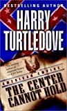 The Center Cannot Hold by Turtledove, Harry [Del Rey,2003] (Mass Market Paperback)