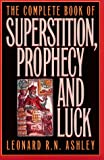The Complete Book of Superstition, Prophecy, and Luck, Leonard R. Ashley, 1569800502