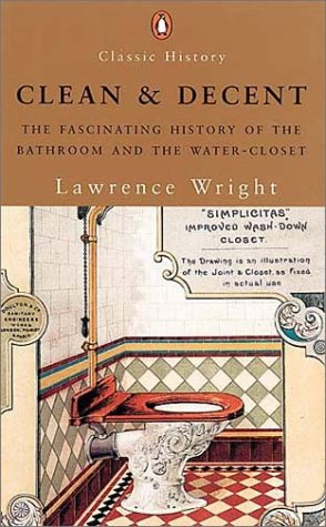 Clean and Decent: The Fascinating History of the Bathroom and the Water-Closet