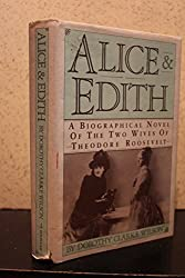 Alice & Edith : A Biographical Novel of the Two Wives of Theodore Roosevelt