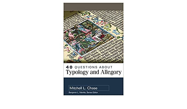 40 Questions About Typology and Allegory (40 Questions Series): Chase,  Mitchell: 9780825446382: Amazon.com: Books