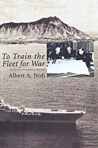 To Train the Fleet for War: The U.S. Navy Fleet Problems, 1923-1940