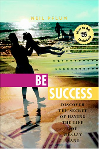 BE Success: Discover the Secret of Having the Life You Really Want PDF