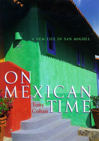 (On Mexican Time: A New Life in San Miguel)