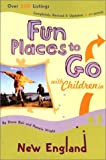Fun Places to Go with Children in New England: 4th Edition, Over 500 Listings, Completely Revised & Updated