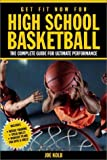 Get Fit Now for High School Basketball, Stewart Smith and Joe Kolb, 1578260949