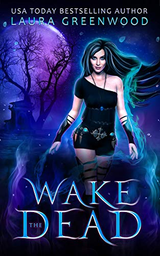 Wake the Dead Laura Greenwood The Necromancer Council