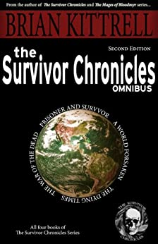 The Survivor Chronicles Omnibus: A Collection of Novels in the Times of the Living Dead by [Kittrell, Brian]