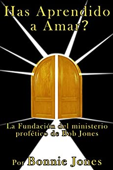 Has Aprendido a Amar?: La Fundación del ministerio profético de Bob Jones (English Edition) de [Jones, Bonnie]