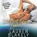 Part-Time Lover Hörbuch von Lauren Blakely Gesprochen von: Shane East, Grace Grant