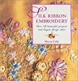 Silk Ribbon Embroidery, Sheena Cable, 1853688649