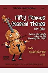 Fifty Famous Classical Themes for Cello: Easy and Intermediate Solos for the Advancing Cello Player Paperback