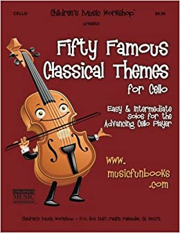 Fifty Famous Classical Themes for Cello: Easy and Intermediate Solos for the Advancing Cello Player