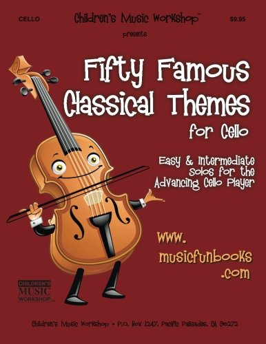Beginners Cello Music - Fifty Famous Classical Themes for Cello: Easy and Intermediate Solos for the Advancing Cello Player
