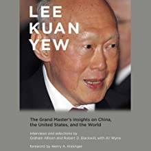 Lee Kuan Yew: The Grand Master's Insights on China, United States, and the World Audiobook by Graham Allison, Robert D. Blackwill, Ali Wyne Narrated by Michael McConnohie, Francis Chau