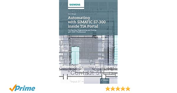 Automating with simatic s7 300 inside tia portal configuring automating with simatic s7 300 inside tia portal configuring programming and testing with step 7 professional hans berger 9783895784439 amazon fandeluxe Choice Image