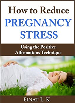 How to Reduce Pregnancy Stress Using the Positive ...