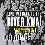 Long Way Back to the River Kwai: A Harrowing True Story of Survival in World War II | Loet Velmans