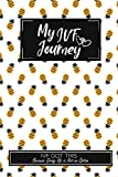 My IVF Journey Journal: The 7-Weeks Fertility Journal - IVF Planner To Organize Your Medications, Appointments, Procedures and The Emotional Aspects Through Your In Vitro  Fertilization (IVF) Cycle.
