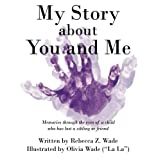 img - for My Story about You and Me: Memories through the eyes of a child who has lost a sibling or friend book / textbook / text book