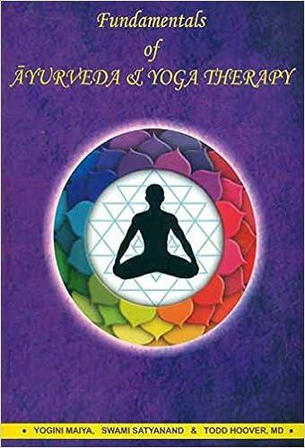 Fundamentals of Ayurveda & Yoga Therapy: Swami Satyanand and ...