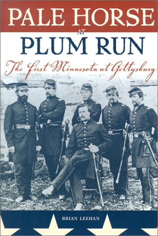 (Pale Horse at Plum Run: The First Minnesota at Gettysburg)