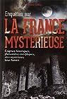Enquêtes sur la France mystérieuse, Tome 1 : Phénomènes inexpliqués, énigmes historiques, sites mystérieux, lieux hantés par Galley