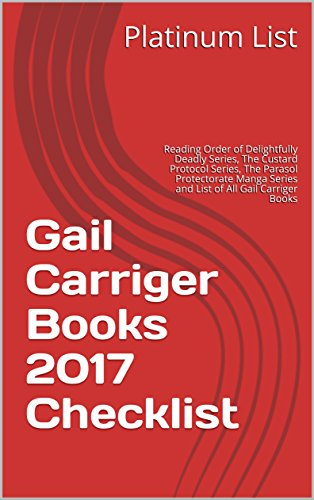 Gail Carriger Books 2017 Checklist: Reading Order of Delightfully Deadly Series, The Custard Protocol Series, The Parasol Protectorate Manga Series and List of All Gail Carriger Books
