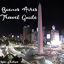 Buenos Aires Travel Guide Audiobook by Mike Phillips Narrated by Joseph Bevilacqua