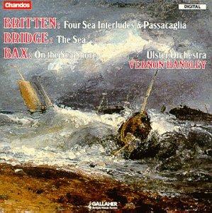 Britten: Four Sea Interludes & Passacaglia / Bridge: The Sea / Bax: On the Seashore by Alliance