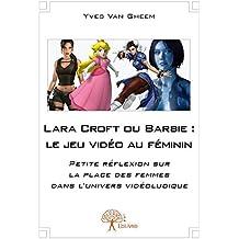 Lara Croft Ou Barbie : le Jeu Video au Feminin
