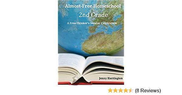 Almost-Free Homeschool 2nd Grade: A Free Thinker's Secular Curriculum  (Turnip's Free-Thinkers Curriculum Guides)