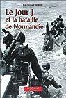 Le Jour J et la bataille de Normandie par Moreau