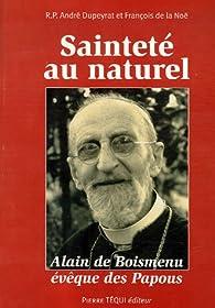 Sainteté au naturel : Alain de Boismenu évêque des Papous vu à travers ses lettres par André Dupeyrat