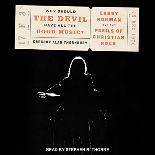 Why Should the Devil Have All the Good Music?: Larry Norman and the Perils of Christian Rock by Tantor Audio