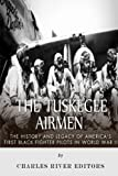 The Tuskegee Airmen: The History and Legacy of America's First Black Fighter Pilots in World War II