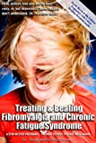 Treating and Beating Fibromyalgia and Chronic Fatique Syndrome