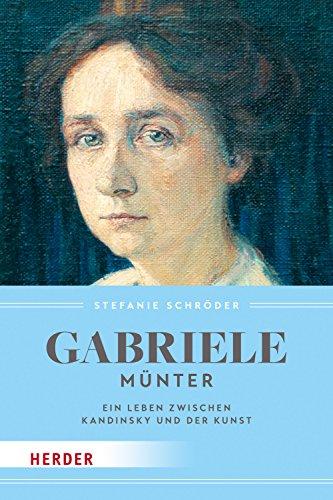 Gabriele Münter: Ein Leben zwischen Kandinsky und der Kunst (HERDER spektrum)