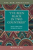 I've Been Black in Two Countries : Black Cuban Views on Race in the US, Hay, Michelle A., 1593323352