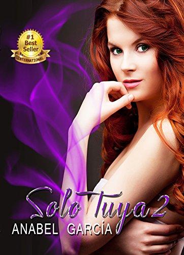 Solo Tuya Parte 2: Amor y pasión (Spanish Edition)