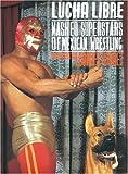 Lourdes Grobet: Lucha Libre: Masked Superstars of Mexican Wrestling